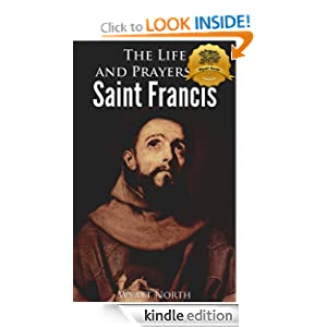 Free Kindle Book: The Life and Prayers of Saint Francis of Assisi, by St. Francis of Assisi (Author), Wyatt North (Author), Bieber Publishing (Introduction). Publisher: Wyatt North Publishing, LLC (June 22, 2012)