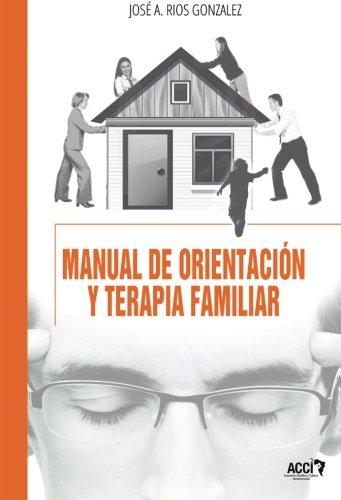 Manual de orientacion y terapia familiar: (Enfoque sistemico teorico-practico)  [Rios Gonzalez, Jose Antonio] (Tapa Blanda)