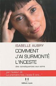 Comment j'ai surmonté l'inceste : Des conséquences aux soins par Isabelle Aubry