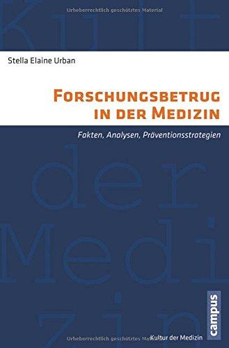 Forschungsbetrug in der Medizin: Fakten, Analysen, Präventionsstrategien (Kultur der Medizin) hier kaufen
