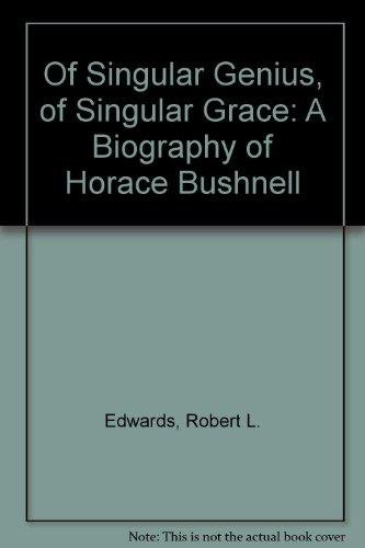 Of Singular Genius, Of Singular Grace: A Biography Of Horace Bushnell