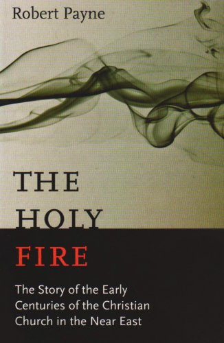 The Holy Fire: The Story of the Early Centuries of the Christian Church in the Near East, ROBERT PAYNE