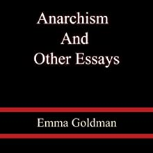 Anarchism and Other Essays (       UNABRIDGED) by Emma Goldman Narrated by Suzanne Toren