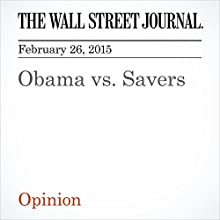 Obama vs. Savers (       UNABRIDGED) by The Wall Street Journal Narrated by Ken Borgers