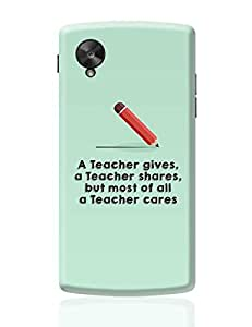 PosterGuy Google Nexus 5 Case Cover - A Teacher Gives A Teacher Cares | Designed by: Pooja Bindal