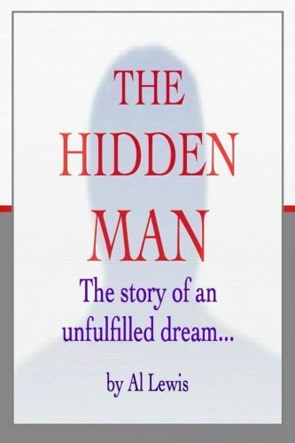 The Hidden Man: The Story of An Unfulfilled Dream (Black & White Edition)