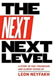 The Next Next Level: A Story of Rap, Friendship, and Almost Giving Up
