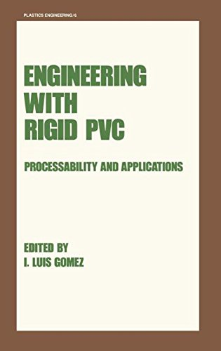 Engineering with Rigid PVC: Processability and Applications: Engineering with Rigid PVC Vol. 6 (Plastics Engineering)