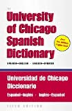 img - for The University of Chicago Spanish Dictionary: Spanish-English, English-Spanish   [UNIV OF CHICAGO SPANISH DICT 5] [Hardcover] book / textbook / text book