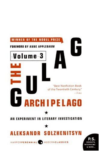 The Gulag Archipelago Volume 3: An Experiment in Literary Investigation (P.S.), ALEKSANDR I. SOLZHENITSYN