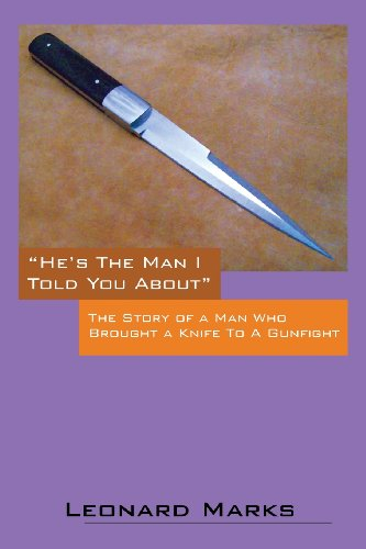 He'S The Man I Told You About: The Story Of A Man Who Brought A Knife To A Gunfight