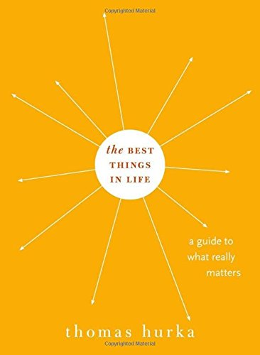 The Best Things in Life: A Guide to What Really Matters (Philosophy in Action)