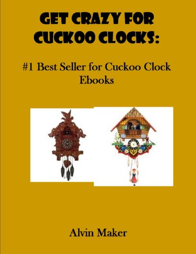Get Crazy for Cuckoo Clocks- #1 Best Seller for Cuckoo Clock Ebooks