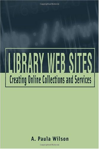 Library Web Sites: Creating Online Collections and Services