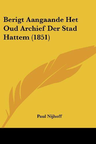 Berigt Aangaande Het Oud Archief Der Stad Hattem (1851)