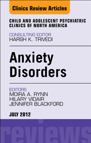Jennifer Blackford, Moira A. Rynn  Hillary Vidair - Anxiety Disorders, An Issue of Child and Adolescent Psychiatric Clinics of North America