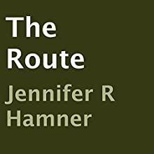 The Route (       UNABRIDGED) by Jennifer R. Hamner Narrated by Dickie Thomas