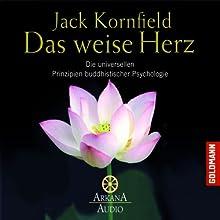 Das weise Herz: Die universellen Prinzipien buddhistischer Psychologie Hörbuch von Jack Kornfield Gesprochen von: Olaf Pessler, Sabine Fischer