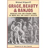 Grace, Beauty and Banjos: Peculiar Lives and Strange Times of Music Hall and Variety Artistes (Paperback)