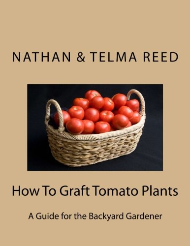 How To Graft Tomato Plants: A Guide for the Backyard Gardener PDF