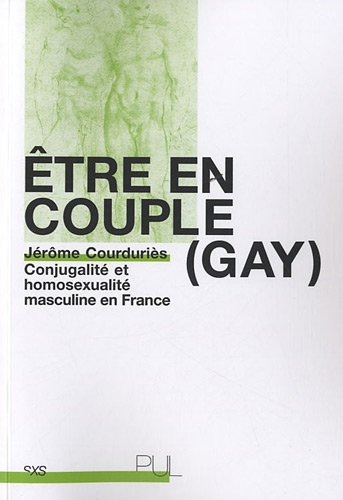 Etre en couple (gay) : Conjugalité et homosexualité masculine en France