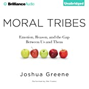 Moral Tribes: Emotion, Reason, and the Gap Between Us and ThemEmotion, Reason, and the Gap Between Us and Them | [Joshua Greene]