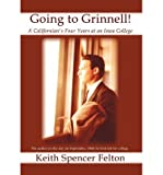 img - for [ GOING TO GRINNELL!: A CALIFORNIAN'S FOUR YEARS AT AN IOWA COLLEGE ] BY Felton, Keith Spencer ( Author ) Jan - 2012 [ Hardcover ] book / textbook / text book