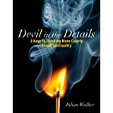 Devil In the Details: 3 Keys To Thinking More Clearly About Spirituality (Thinking Clearly About Spirituality Book 1) ~ Julian Walker