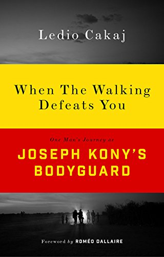 When the Walking Defeats You: One Man's Journey as Joseph Kony's Bodyguard