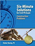 img - for Six-Minute Solutions for Civil PE Exam Construction Problems by Huang PE, Elaine (2012) book / textbook / text book