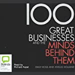 100 Great Businesses and the Minds Behind Them | Emily Ross,Angus Holland
