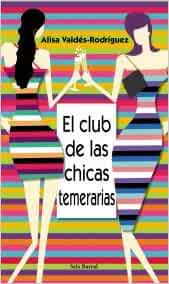 El Club De Las Chicas Temerarias: Alisa Valdés-Rodríguez