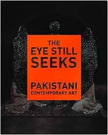 The Eye Still Seeks: Pakistani Contemporary Art: Salima