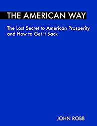 The American Way: The Lost Secret to American Prosperity and How to Get it Back