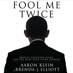 Fool Me Twice: Obama's Shocking Plans for the Next Four Years Exposed | [Aaron Klein, Brenda J. Elliott]