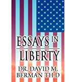 [ Essays in Liberty ] By Berman Th D, Dr David M ( Author ) [ 2012 ) [ Paperback ]