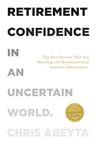 Retirement Confidence In an Uncertain World: The five secrets that are securing and revolutionizing America's retirement from Accelerated Wealth, LLC