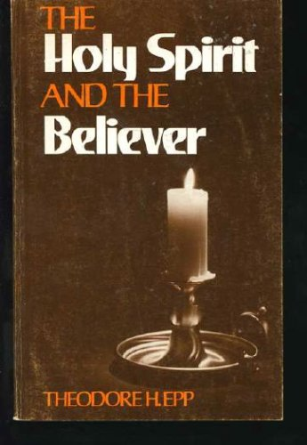 The Holy Spirit and the believer, Theodore H Epp