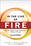 img - for In the Line of Fire: How to Handle Tough Questions -- When It Counts (2nd Edition) book / textbook / text book