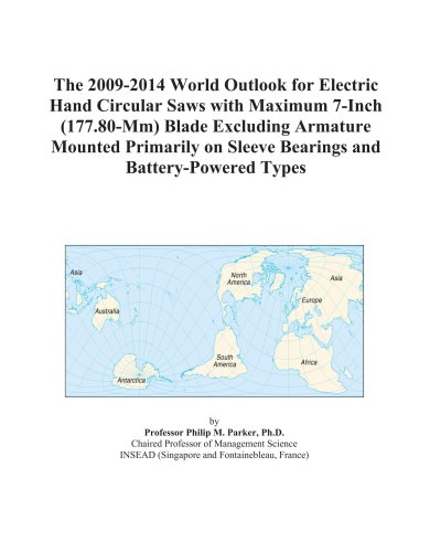 The 2009-2014 World Outlook for Electric Hand Circular Saws with Maximum 7-Inch (177.80-Mm) Blade Excluding Armature Mounted Primarily on Sleeve Bearings and Battery-Powered Types PDF