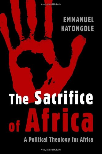 The Sacrifice of Africa: A Political Theology for Africa (Eerdmans Ekklesia): Emmanuel Katongole: 9780802862686: Amazon.com: Books