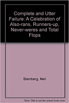 complete and utter failure a celebration of alsorans