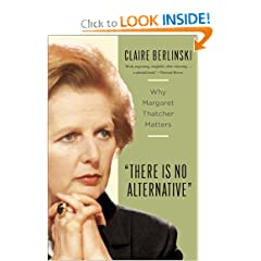 There Is No Alternative: Why Margaret Thatcher Matters by Claire Berlinski