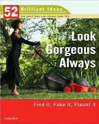 41ULLPh1P8L Look Beautiful Always (52 Brilliant Suggestions): Locate It, Fake It, Flaunt It
