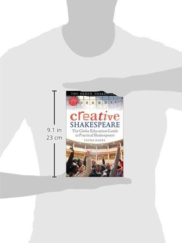 Creative Shakespeare: The Globe Education Guide to Practical Shakespeare (Arden Shakespeare)