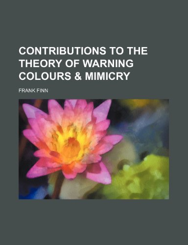 Contributions to the Theory of Warning Colours & Mimicry