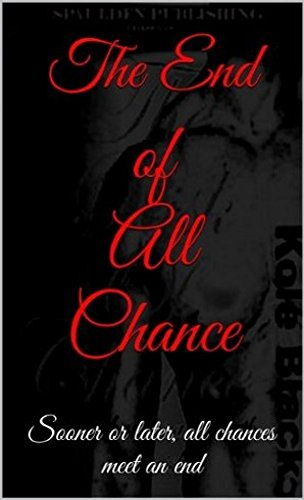 Free Kindle Book : The End Of All Chance: Book 5 in The Chance Series