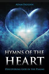 Hymns of the Heart: Discovering God in the Psalms