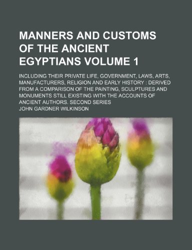 Manners and customs of the ancient Egyptians; including their private life, government, laws, arts, manufacturers, religion and early history  derived ... and monuments still existing Volume 1