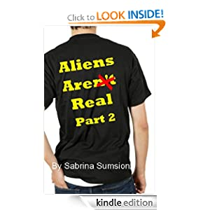 Free Kindle Book: Aliens Are Real: Part 2, by Sabrina Sumsion. Publisher: Sanguine Publishing (August 5, 2012)